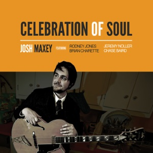 Josh Maxey - Celebration Of Soul